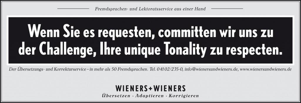 Wenn Sie es requesten, committen wir uns zu der Challenge, Ihre unique Tonality zu respecten. WIENERS+WIENERS